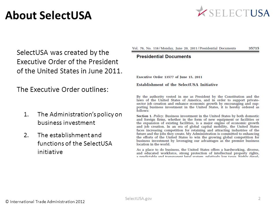 About SelectUSASelectUSA was created by the Executive Order of the President of the United States in June 2011.