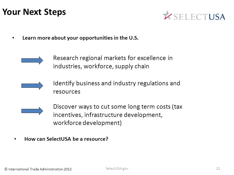 Your Next StepsLearn more about your opportunities in the U.S. Identify business and industry regulations and resources.