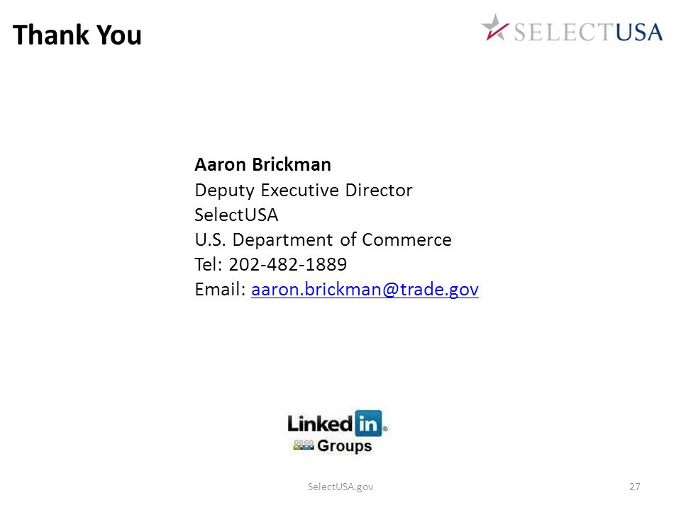 Thank You Aaron Brickman Deputy Executive Director SelectUSA