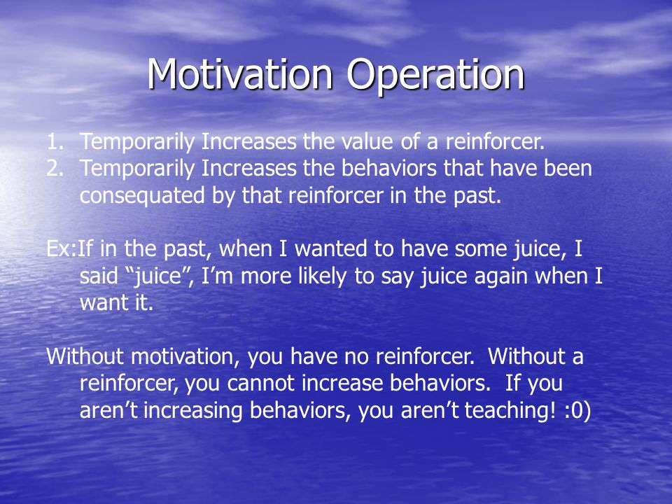 Motivation Operation Temporarily Increases the value of a reinforcer.