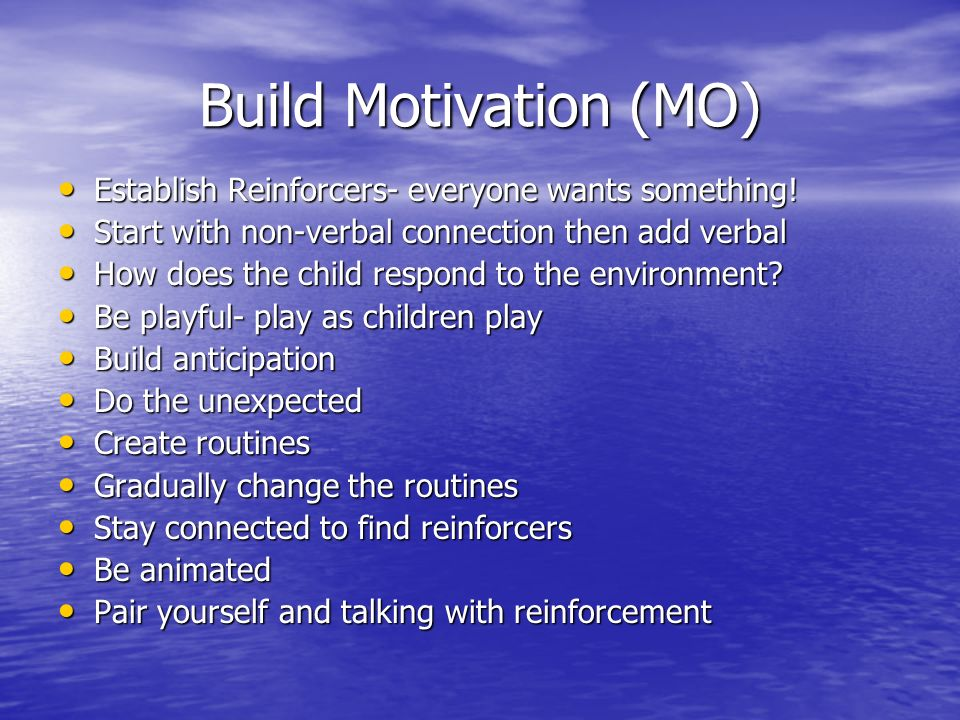 Build Motivation (MO) Establish Reinforcers- everyone wants something!