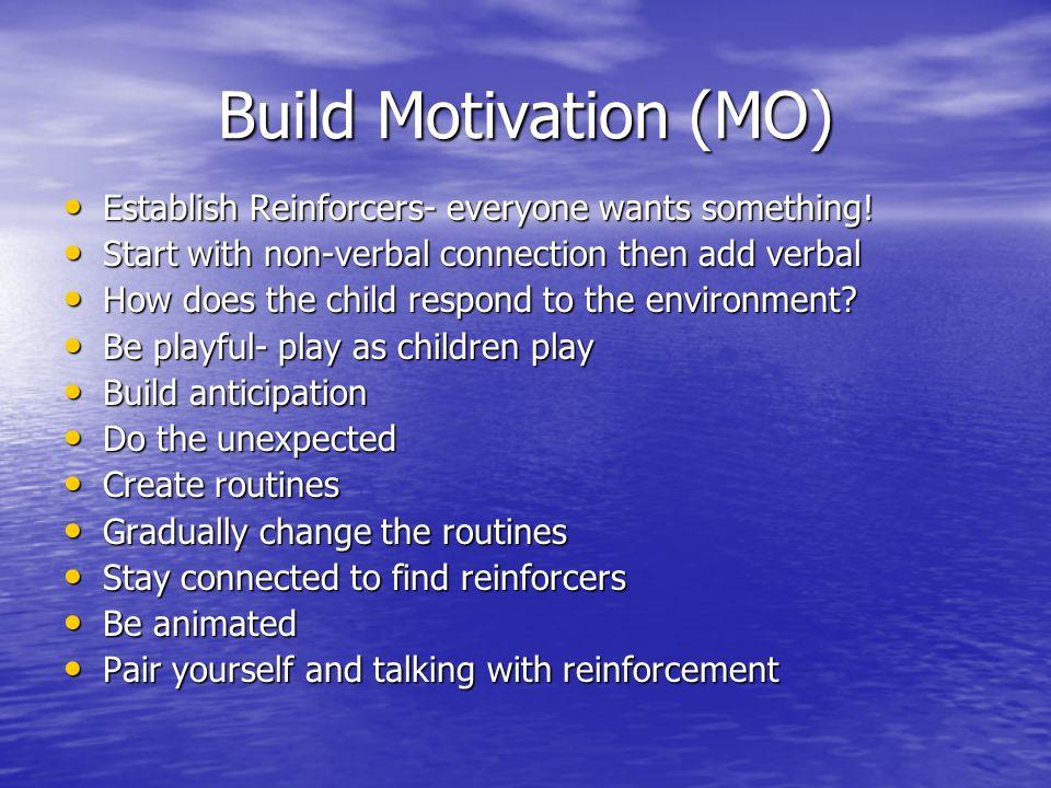 Build Motivation (MO) Establish Reinforcers- everyone wants something!