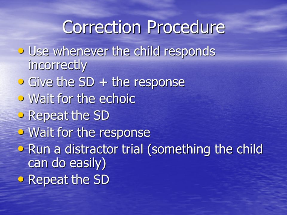 Correction Procedure Use whenever the child responds incorrectly