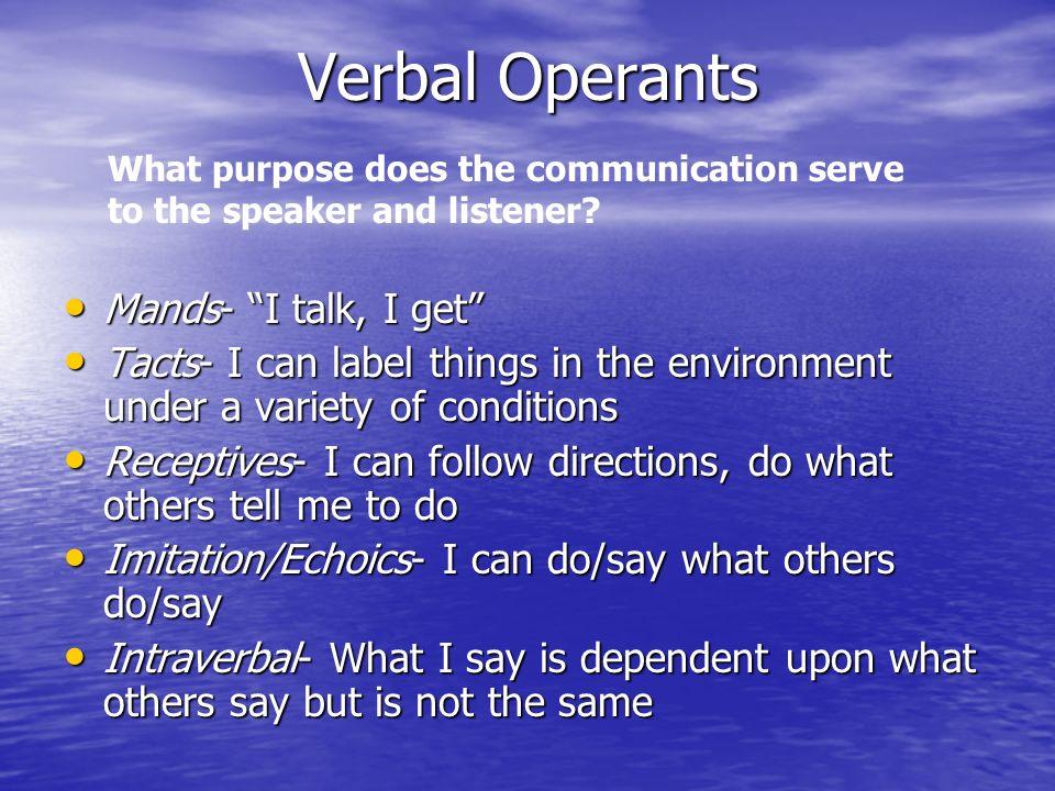 Verbal Operants Mands- I talk, I get