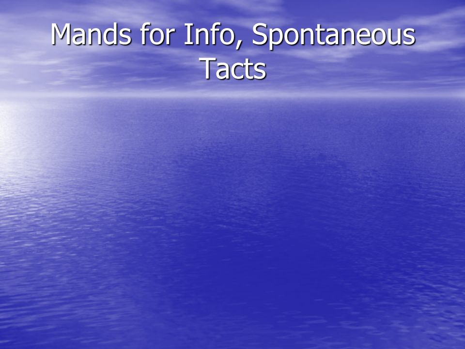 Mands for Info, Spontaneous Tacts