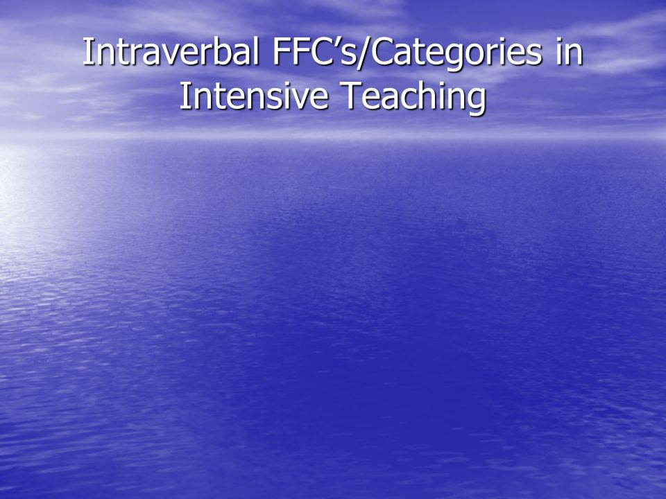 Intraverbal FFC's/Categories in Intensive Teaching