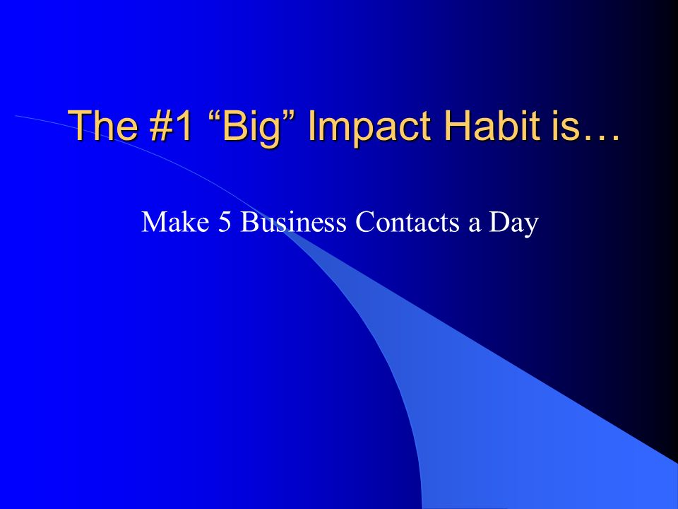 The #1 Big Impact Habit is…