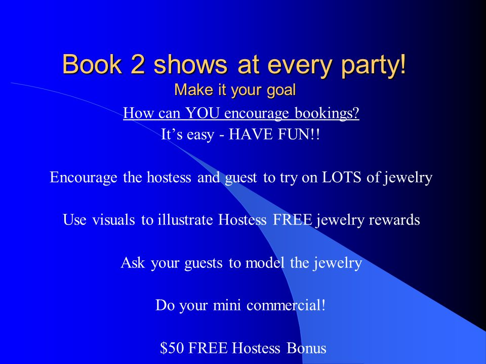 Book 2 shows at every party! Make it your goal
