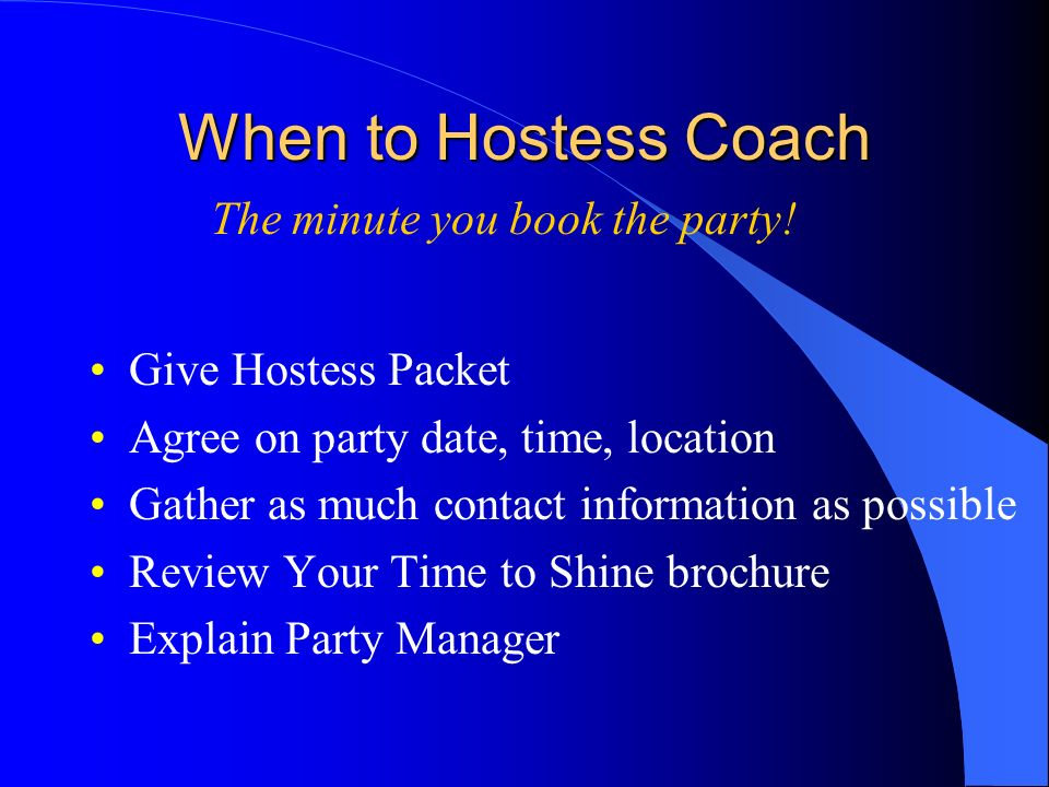 When to Hostess Coach The minute you book the party!