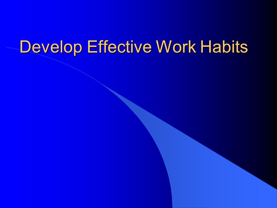 Develop Effective Work Habits