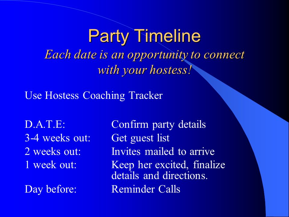 Party Timeline Each date is an opportunity to connect with your hostess!