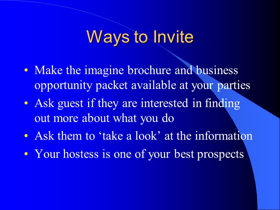 Ways to Invite Make the imagine brochure and business opportunity packet available at your parties.