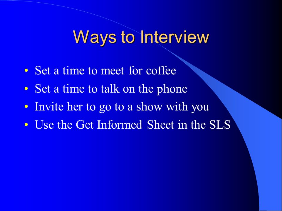 Ways to Interview Set a time to meet for coffee