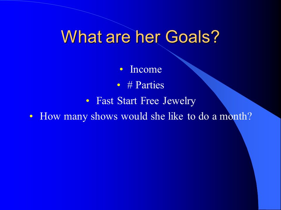 What are her Goals Income # Parties Fast Start Free Jewelry