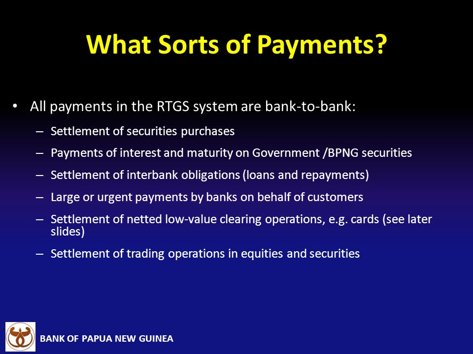 What Sorts of Payments All payments in the RTGS system are bank-to-bank: Settlement of securities purchases.