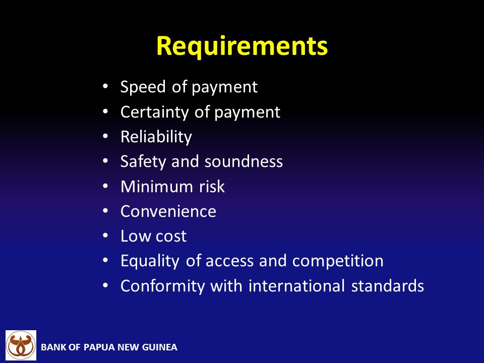 Requirements Speed of payment Certainty of payment Reliability