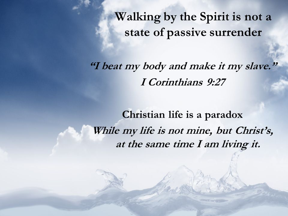 Walking by the Spirit is not a state of passive surrender
