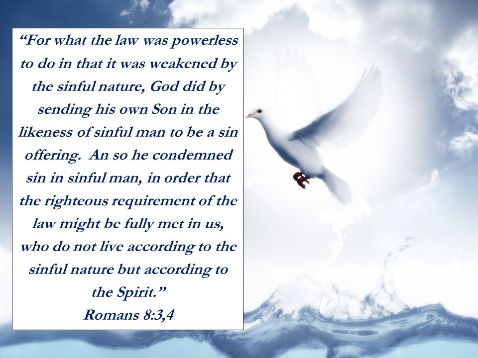 For what the law was powerless to do in that it was weakened by