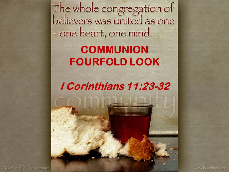 COMMUNION FOURFOLD LOOK I Corinthians 11:23-32