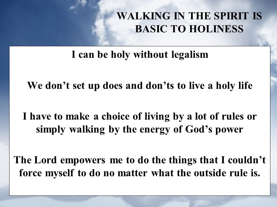 WALKING IN THE SPIRIT IS BASIC TO HOLINESS