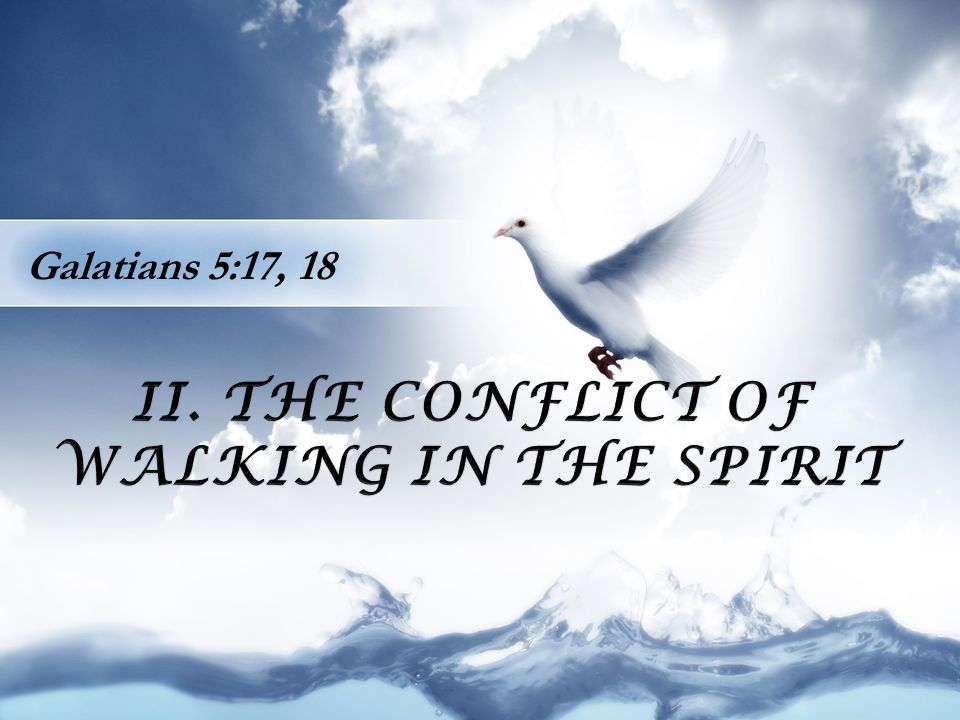 II. THE CONFLICT OF WALKING IN THE SPIRIT