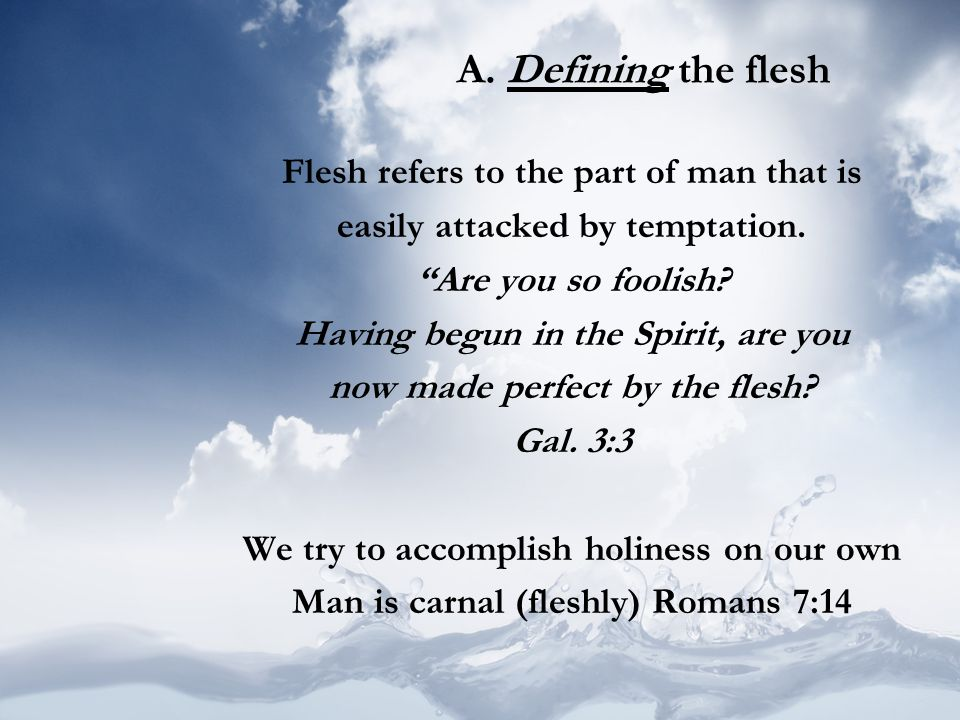 A. Defining the flesh Flesh refers to the part of man that is