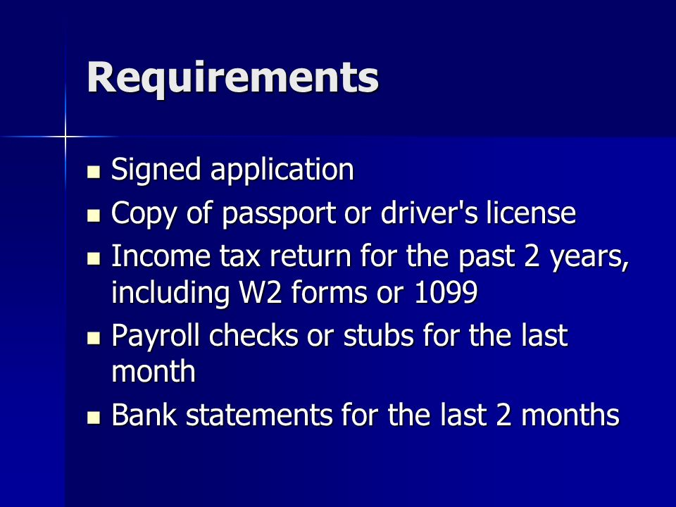 Requirements Signed application Copy of passport or driver s license