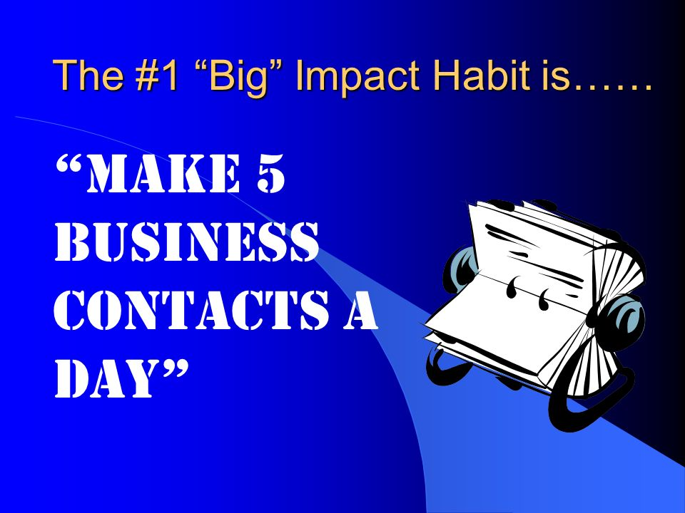 The #1 Big Impact Habit is……