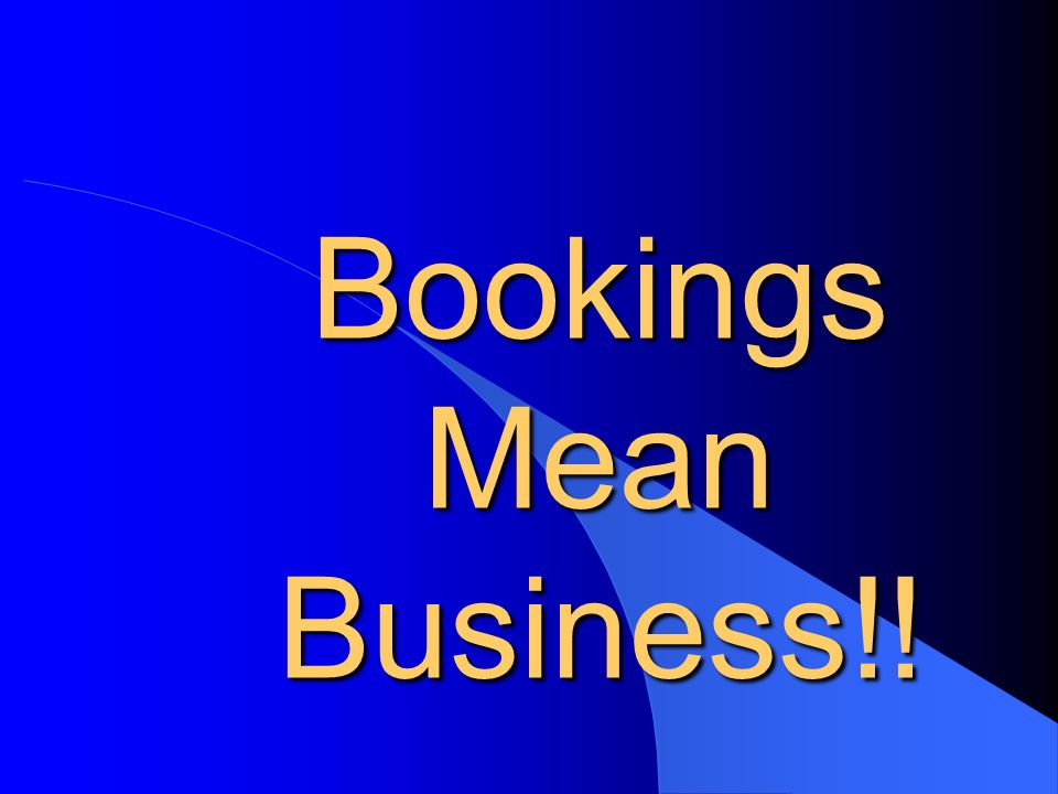 Bookings Mean Business!!