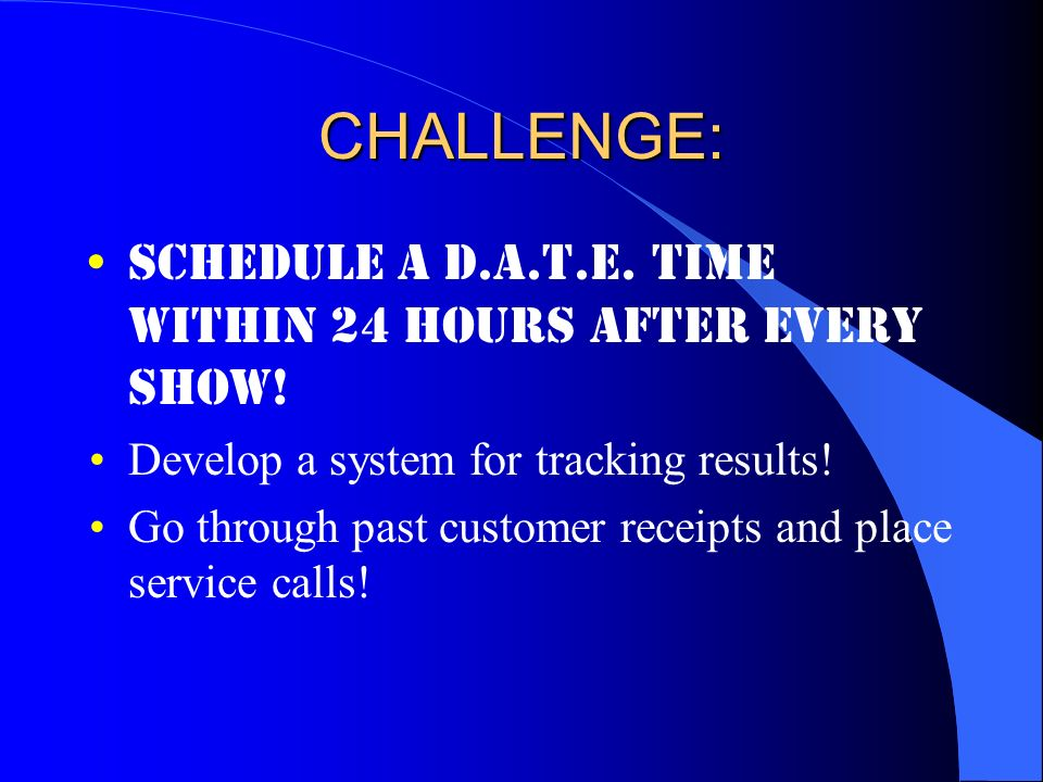 CHALLENGE: Schedule a D.A.T.E. time within 24 hours after every show!