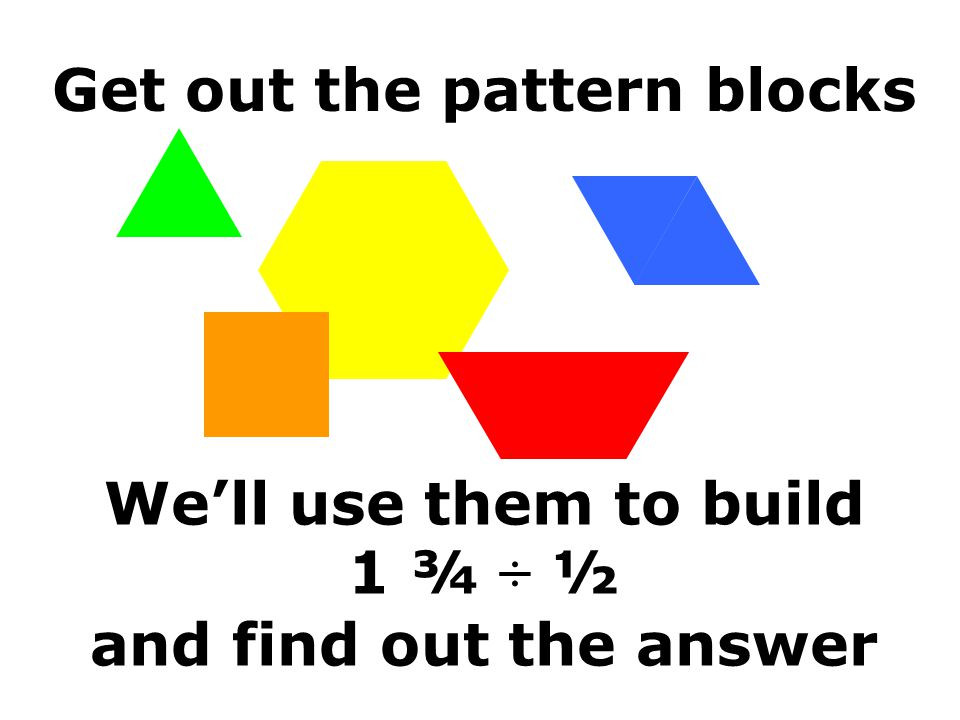 Get out the pattern blocks