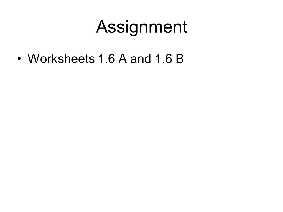 Assignment Worksheets 1.6 A and 1.6 B