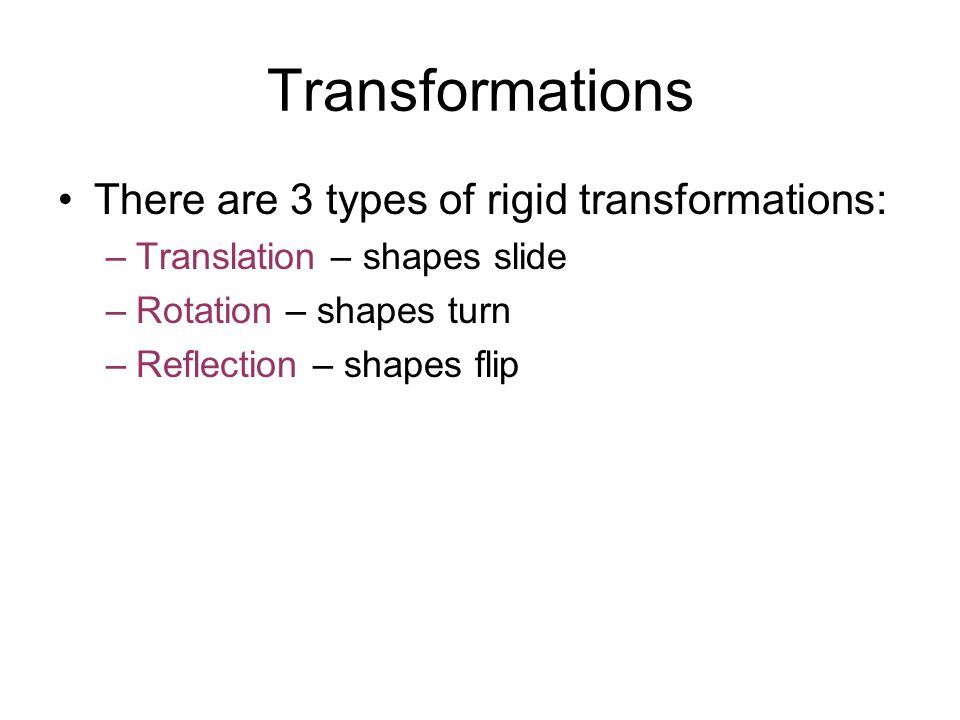 Transformations There are 3 types of rigid transformations: