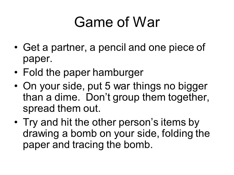 Game of War Get a partner, a pencil and one piece of paper.
