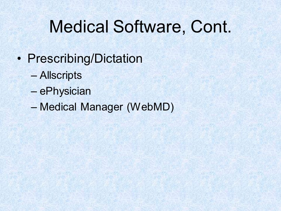 Medical Software, Cont. Prescribing/Dictation Allscripts ePhysician