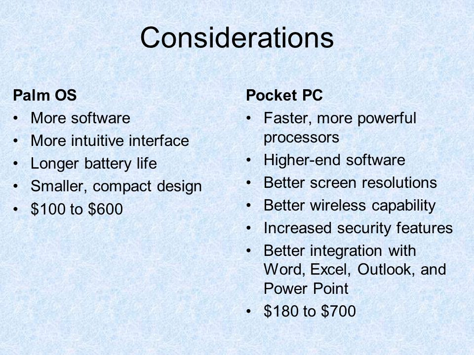 Considerations Palm OS More software More intuitive interface