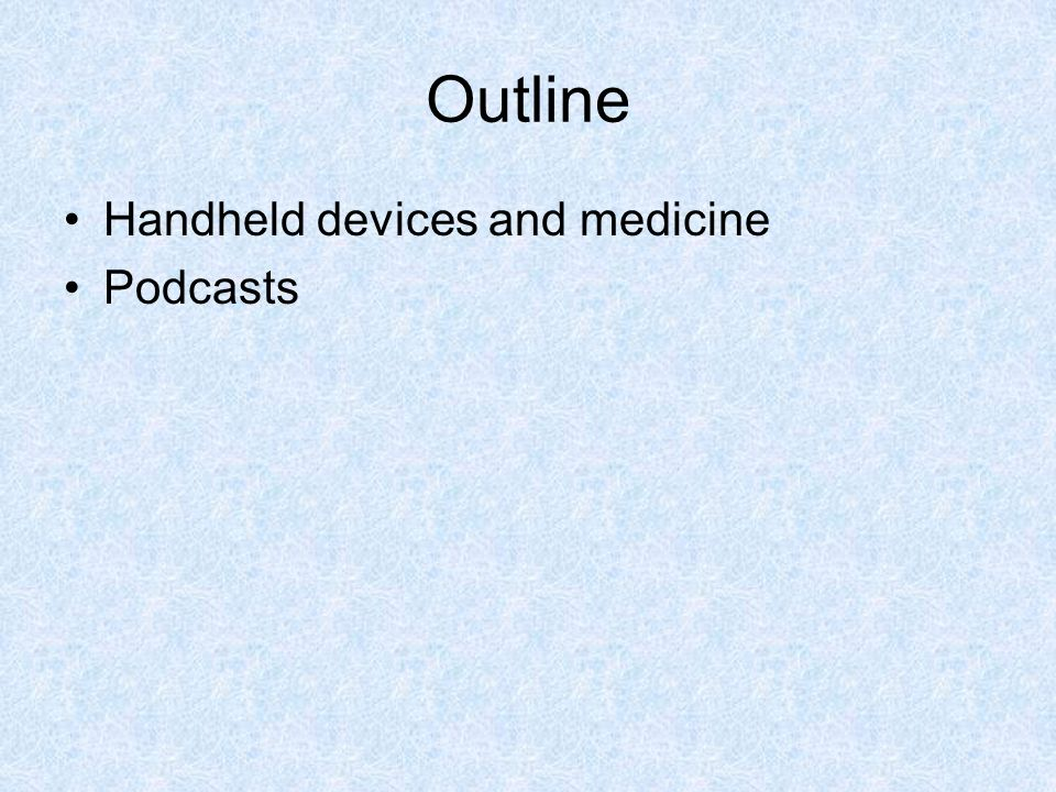 Outline Handheld devices and medicine Podcasts