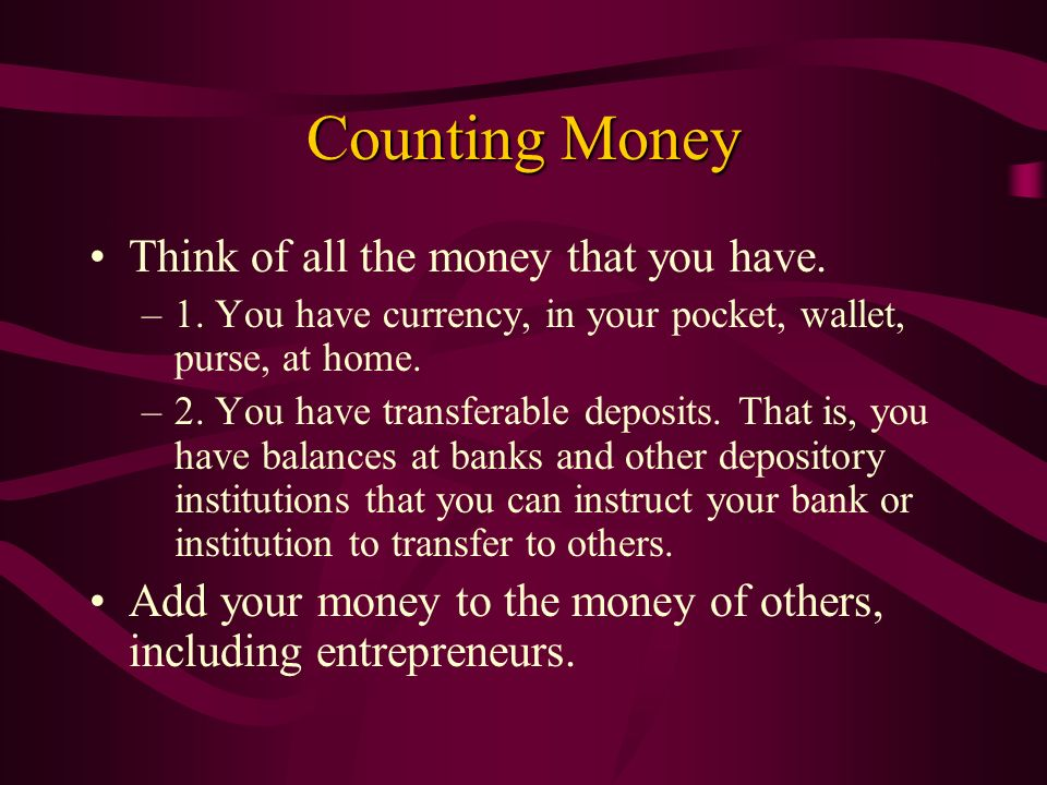 Counting Money Think of all the money that you have.