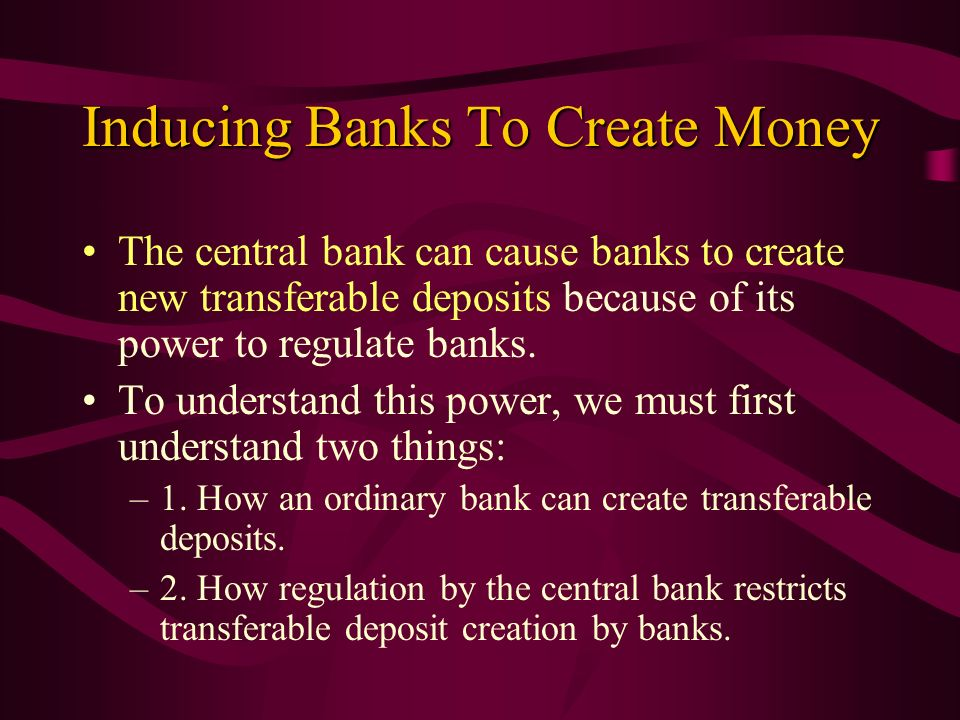 Inducing Banks To Create Money