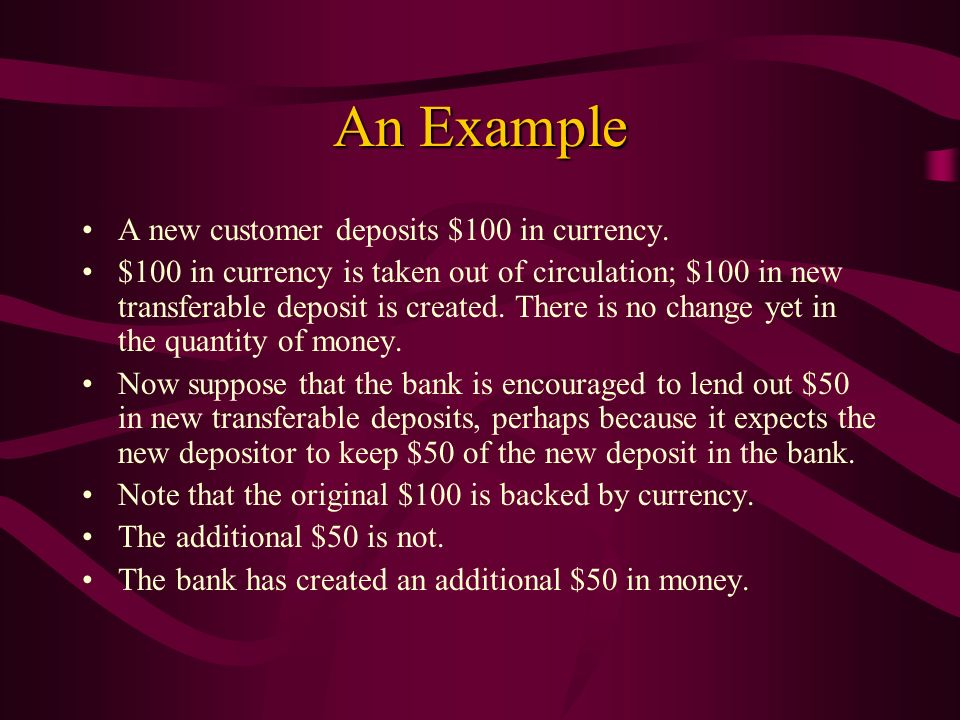 An Example A new customer deposits $100 in currency.