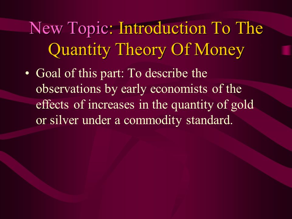 New Topic: Introduction To The Quantity Theory Of Money