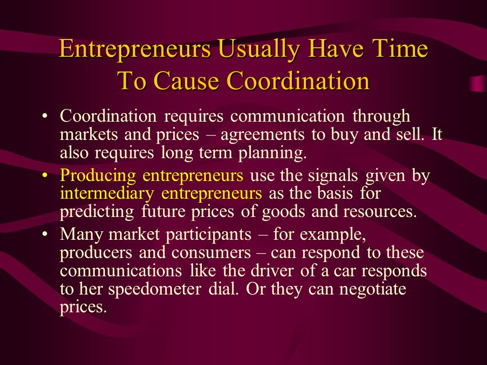 Entrepreneurs Usually Have Time To Cause Coordination