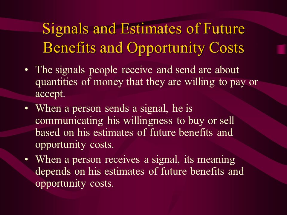 Signals and Estimates of Future Benefits and Opportunity Costs