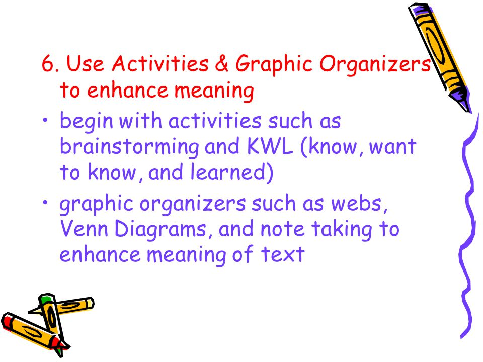 6. Use Activities & Graphic Organizers to enhance meaning