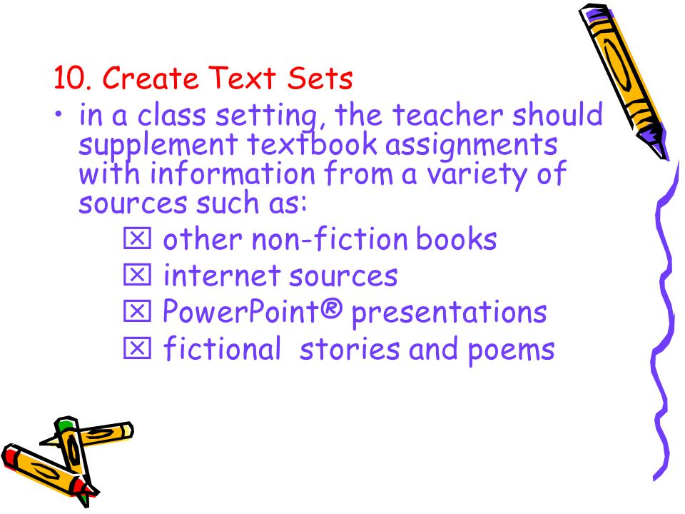 10. Create Text Sets in a class setting, the teacher should supplement textbook assignments with information from a variety of sources such as:
