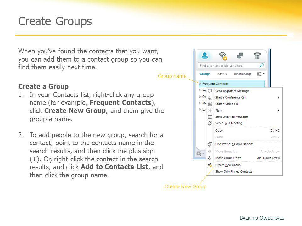 Create Groups When you've found the contacts that you want, you can add them to a contact group so you can find them easily next time.