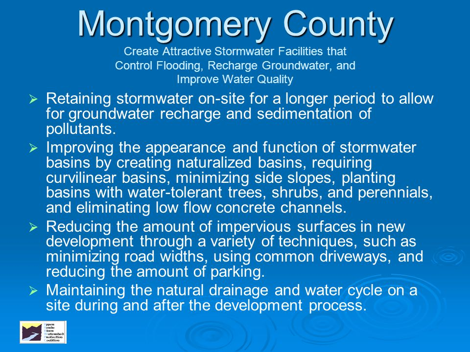 Montgomery County Create Attractive Stormwater Facilities that Control Flooding, Recharge Groundwater, and Improve Water Quality