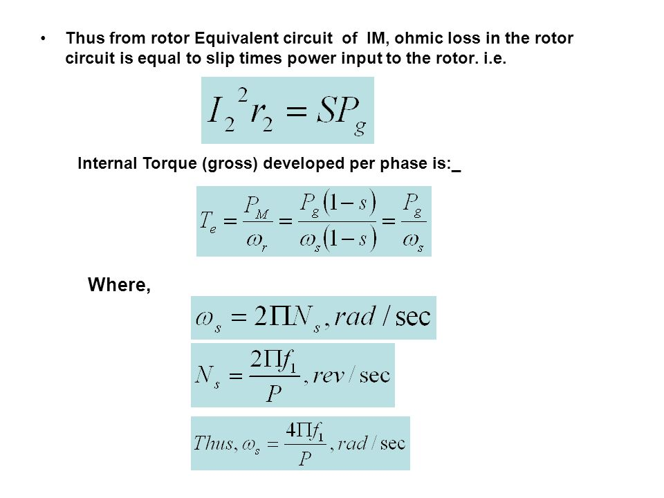 Thus from rotor Equivalent circuit of IM, ohmic loss in the rotor circuit is equal to slip times power input to the rotor. i.e.