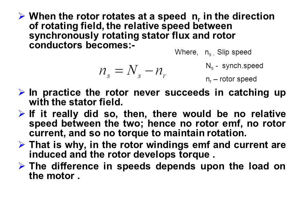 The difference in speeds depends upon the load on the motor .