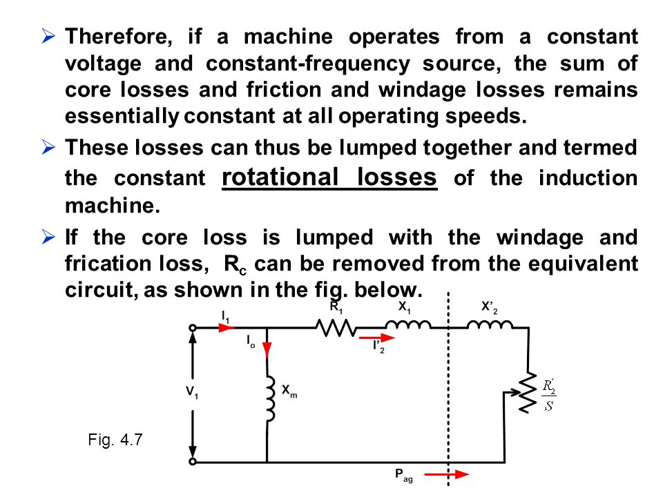 Therefore, if a machine operates from a constant voltage and constant-frequency source, the sum of core losses and friction and windage losses remains essentially constant at all operating speeds.